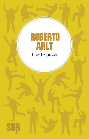 I sette pazzi ebook by Roberto Arlt