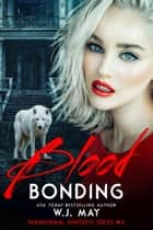 Blood Bonding - Paranormal Huntress Series, #4 ebook by W.J. May