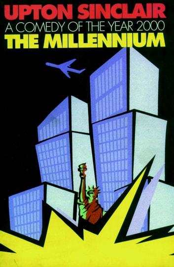 The Millennium - A Comedy of the Year 2000 ebook by Upton Sinclair
