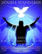 Double Standards and the Commercialization of Christ ebook by Sheri Combs Lantz