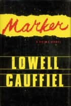 Marker - A Crime Novel ebook by Lowell Cauffiel