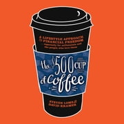 The $500 Cup of Coffee - A Lifestyle Approach to Financial Independence audiobook by Steven Lome, David Kramer