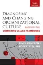 Diagnosing and Changing Organizational Culture - Based on the Competing Values Framework ebook by Kim S. Cameron, Robert E. Quinn