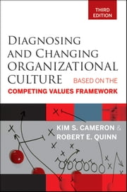 Diagnosing and Changing Organizational Culture - Based on the Competing Values Framework ebook by Kim S. Cameron,Robert E. Quinn