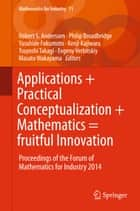 Applications + Practical Conceptualization + Mathematics = fruitful Innovation - Proceedings of the Forum of Mathematics for Industry 2014 ebook by Robert S. Anderssen, Philip Broadbridge, Yasuhide Fukumoto,...