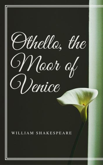 Othello, the Moor of Venice (Annotated) ebook by William Shakespeare