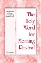 The Holy Word for Morning Revival - The Recovery of Christ as Everything in the Church ebook by Witness Lee