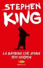 La bambina che amava Tom Gordon eBook by Tullio Dobner, Stephen King