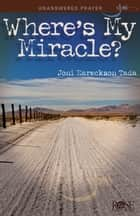 Where's My Miracle? ebook by Joni Eareckson Tada
