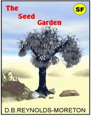 The Seed Garden ebook by D.B. Reynolds-Moreton