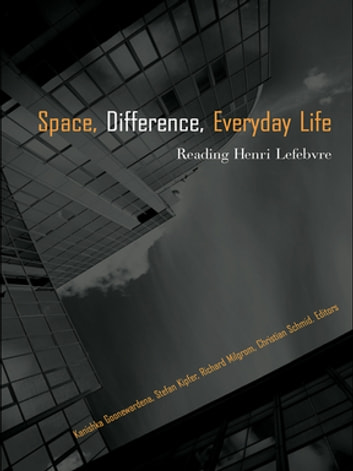 SPACE, DIFFERENCE, EVERYDAY LIFE: - Reading Henri Lefebvre ebook by