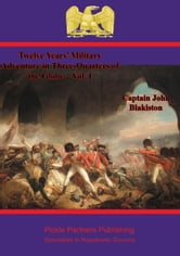Twelve Years' Military Adventure in Three-Quarters of the Globe – Vol. I ebook by Captain John Blakiston