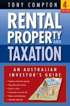 Rental Property and Taxation - An Australian Investor's Guide ebook by Tony Compton