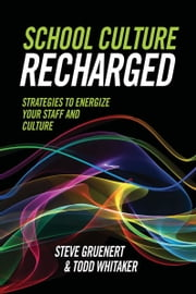 School Culture Recharged - Strategies to Energize Your Staff and Culture ebook by Steve Gruenert, Todd Whitaker