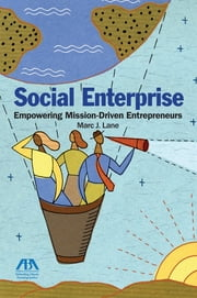 Social Enterprise - Empowering Mission-Driven Entrepreneurs ebook by Marc J. Lane