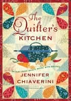 The Quilter's Kitchen ebook by Jennifer Chiaverini