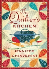 The Quilter's Kitchen - An Elm Creek Quilts Novel with Recipes ebook by Jennifer Chiaverini