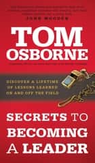 Secrets to Becoming a Leader ebook by Tom Osborne