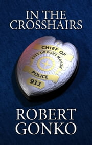 In The Crosshairs ebook by Robert Gonko