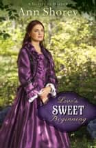Love's Sweet Beginning (Sisters at Heart Book #3) ebook by Ann Shorey