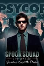 Spook Squad (PsyCop #7) 電子書 by Jordan Castillo Price