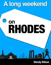 A Long Weekend on Rhodes ebook by Wendy Wilson