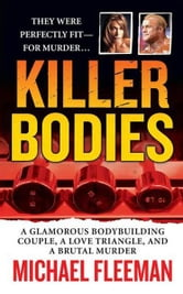 Killer Bodies - A Glamorous Bodybuilding Couple, a Love Triangle, and a Brutal Murder ebook by Michael Fleeman