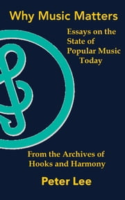 Why Music Matters: Essays on the State of Popular Music Today ebook by Peter Lee