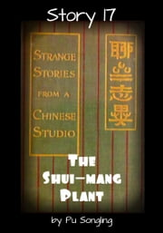 Story 17: The Shui-Mang Plant ebook by Pu Songling