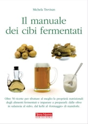 Manuale dei cibi fermentati ebook by Michela Trevisan
