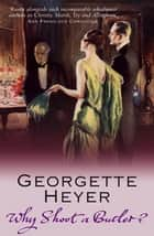Why Shoot a Butler? ebook by Georgette Heyer