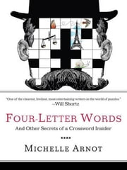 Four-Letter Words - And Other Secrets of a Crossword Insider ebook by Michelle Arnot