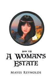 A Woman's Estate - Book VIII ebook by Mayes Reynolds