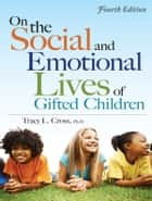 On the Social and Emotional Lives of Gifted Children ebook by Tracy Cross, Ph.D.