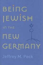 Being Jewish in the New Germany ebook by Peck, Jeffrey M.