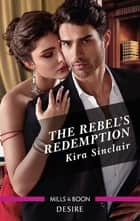 The Rebel's Redemption ebook by Kira Sinclair