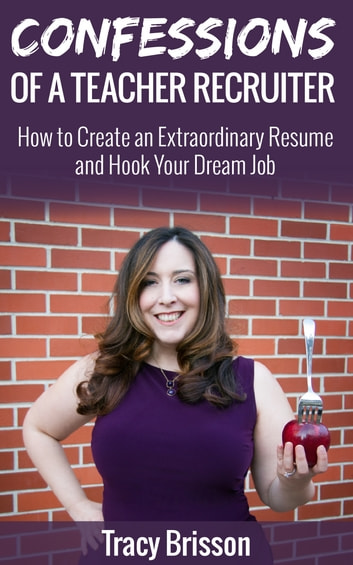 Confessions of a Teacher Recruiter - How to Create an Extraordinary Resume and Hook Your Dream job ebook by Tracy Brisson
