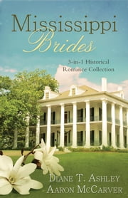 Mississippi Brides - 3-in-1 Historical Collection ebook by Diane T. Ashley,Mr. Aaron McCarver