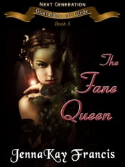 Guardians of Glede: Next Generation Book 5: The Fane Queen ebook by JennaKay Francis