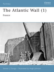 The Atlantic Wall (1) - France ebook by Hugh Johnson,Steven Zaloga
