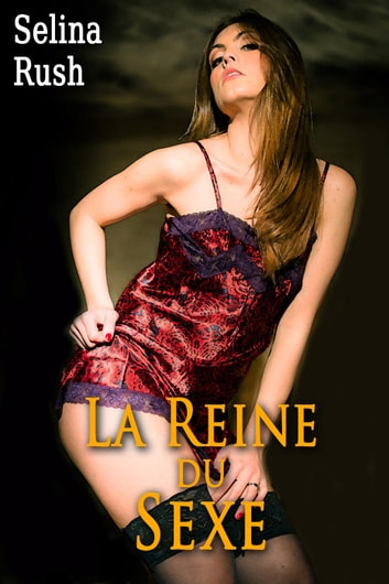 La Reine du Sexe - L'Ascension de Melissa, #5 ebook by Selina Rush