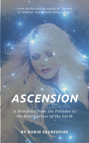 Ascension: A Manifesto From the Pleiades to the Bodhisattvas of the Earth 電子書 by Robin Sacredfire
