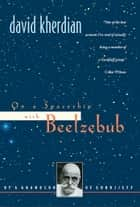 On a Spaceship with Beelzebub - By a Grandson of Gurdjieff ebook by David Kherdian