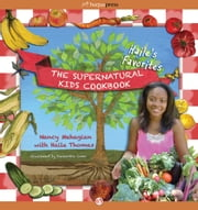 The Supernatural Kids Cookbook: Haile's Favorites ebook by Nancy Mehagian,Haile Thomas,Alexandra Conn