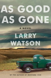 As Good as Gone - A Novel ebook by Larry Watson