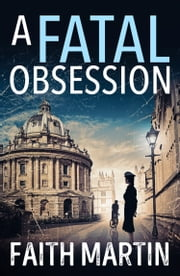 A Fatal Obsession: A gripping mystery perfect for all crime fiction readers ebook by Faith Martin