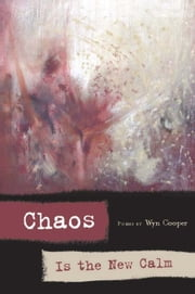 Chaos is the New Calm ebook by Wyn Cooper