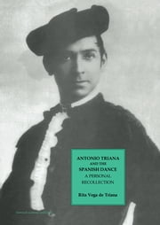 Antonio Triana and the Spanish Dance - A Personal Recollection ebook by Rita Vega de Triana