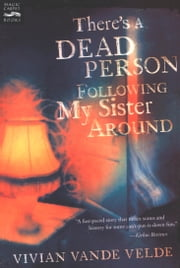 There's a Dead Person Following My Sister Around ebook by Vivian Vande Velde