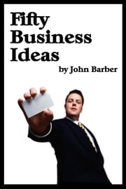 Fifty Business Ideas ebook by John Barber